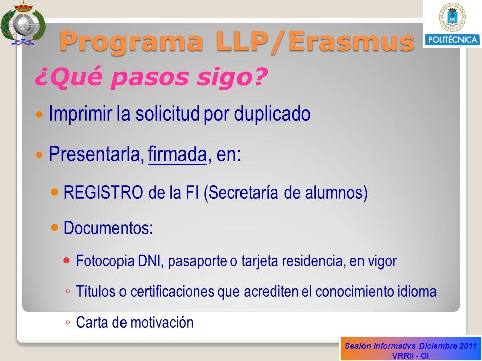 Sesión Informativa Diciembre 2011 VRRII - OI Programa LLP/Erasmus ¿Qué pasos sigo? Imprimir la solicitud por duplicado Presentarla, firmada, en: REGIS