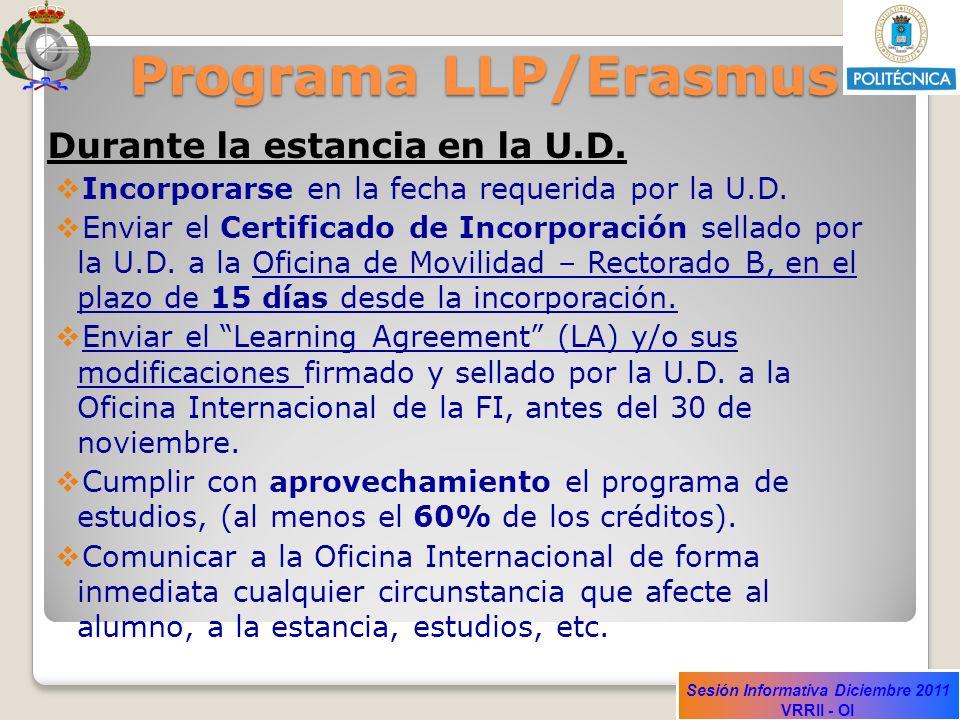 Sesión Informativa Diciembre 2011 VRRII - OI Programa LLP/Erasmus Durante la estancia en la U.D. Incorporarse en la fecha requerida por la U.D. Enviar
