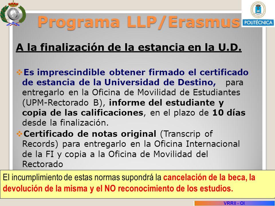 Sesión Informativa Diciembre 2011 VRRII - OI Programa LLP/Erasmus A la finalización de la estancia en la U.D. Es imprescindible obtener firmado el cer