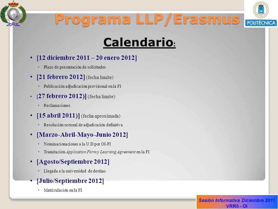 Sesión Informativa Diciembre 2011 VRRII - OI Programa LLP/Erasmus Calendario : [12 diciembre 2011 – 20 enero 2012] Plazo de presentación de solicitude