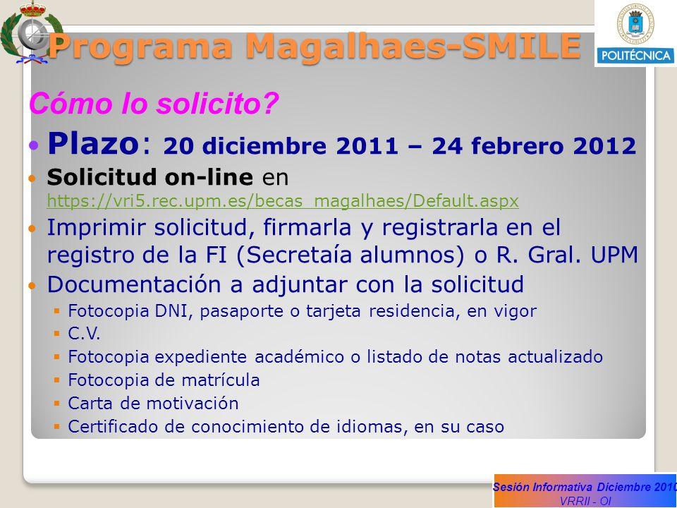 Sesión Informativa Diciembre 2010 VRRII - OI Programa Magalhaes-SMILE Cómo lo solicito? Plazo: 20 diciembre 2011 – 24 febrero 2012 Solicitud on-line e