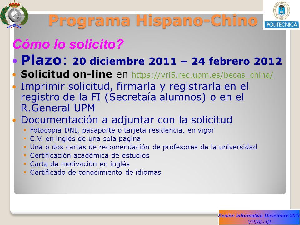 Sesión Informativa Diciembre 2010 VRRII - OI Programa Hispano-Chino Cómo lo solicito? Plazo: 20 diciembre 2011 – 24 febrero 2012 Solicitud on-line en
