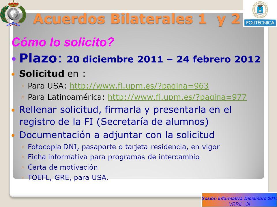 Sesión Informativa Diciembre 2010 VRRII - OI Acuerdos Bilaterales 1 y 2 Cómo lo solicito? Plazo: 20 diciembre 2011 – 24 febrero 2012 Solicitud en : Pa