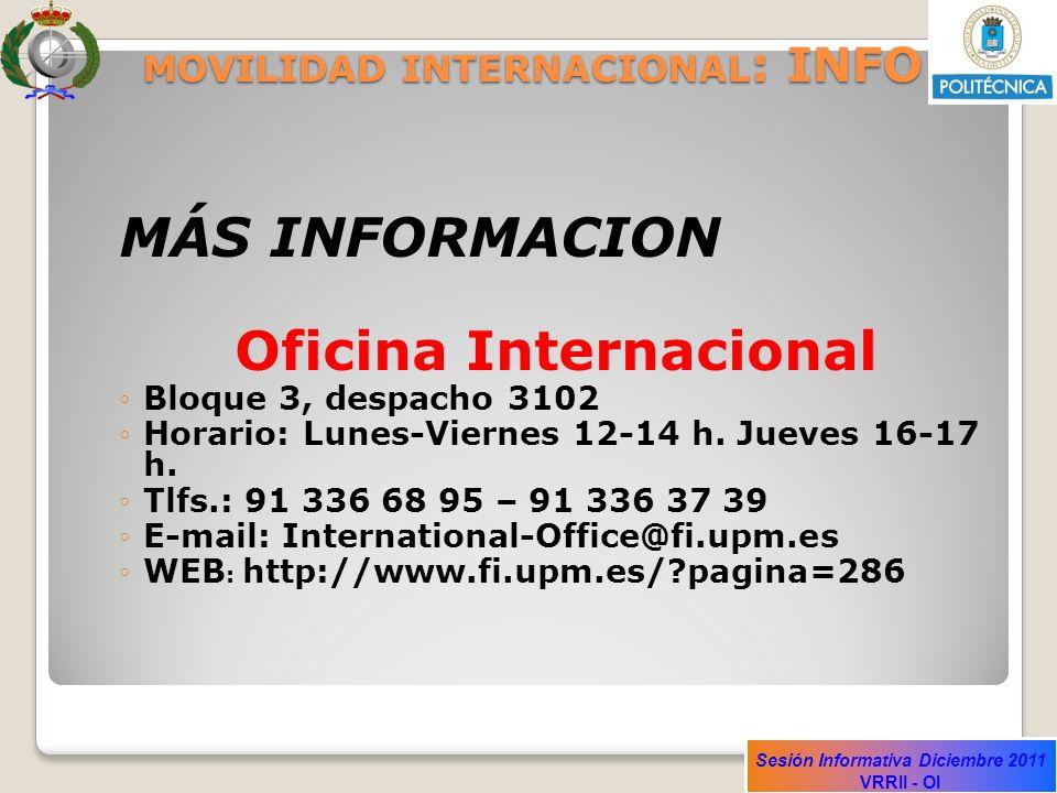 Sesión Informativa Diciembre 2011 VRRII - OI MOVILIDAD INTERNACIONAL : INFO MÁS INFORMACION Oficina Internacional Bloque 3, despacho 3102 Horario: Lun