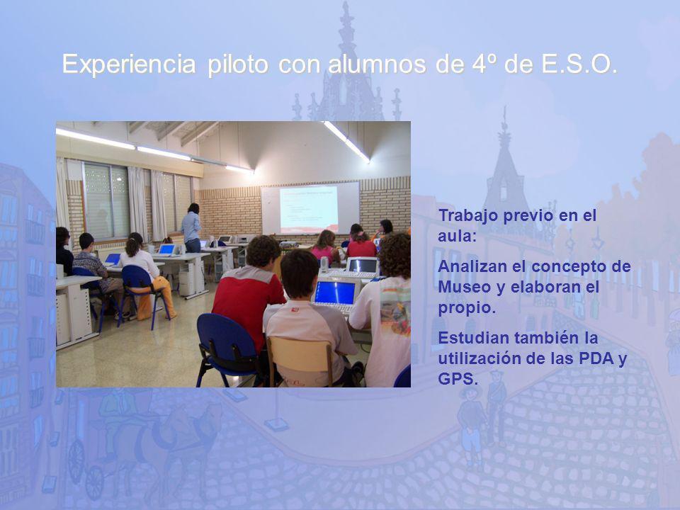 Experiencia piloto con alumnos de 4º de E.S.O. Trabajo previo en el aula: Analizan el concepto de Museo y elaboran el propio. Estudian también la util