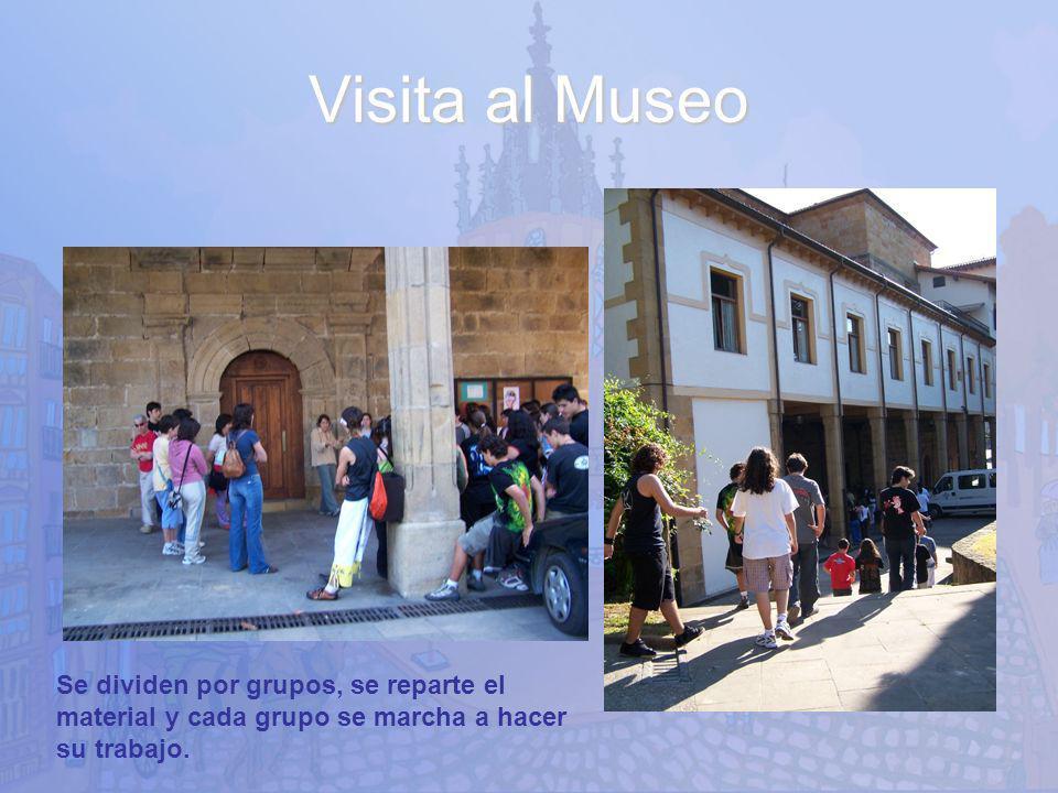 Visita al Museo Se dividen por grupos, se reparte el material y cada grupo se marcha a hacer su trabajo.
