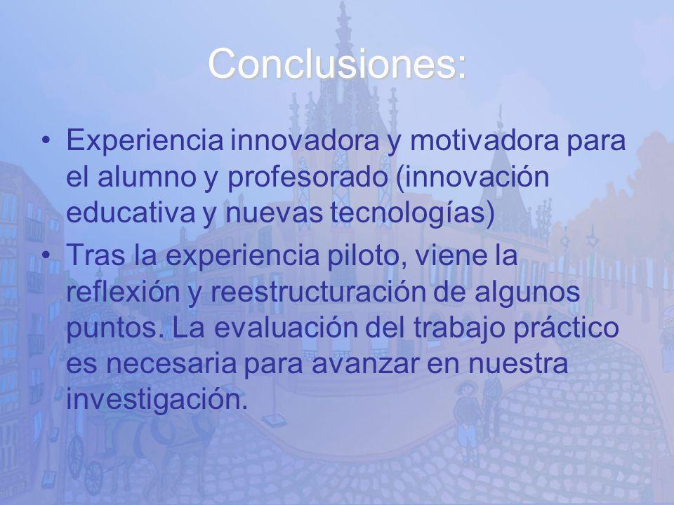 Conclusiones: Experiencia innovadora y motivadora para el alumno y profesorado (innovación educativa y nuevas tecnologías) Tras la experiencia piloto,