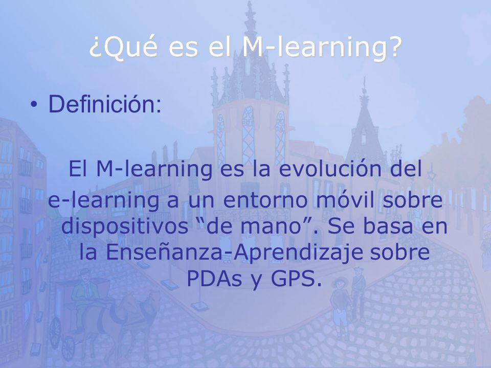 ¿Qué es el M-learning? Definición: El M-learning es la evolución del e-learning a un entorno móvil sobre dispositivos de mano. Se basa en la Enseñanza