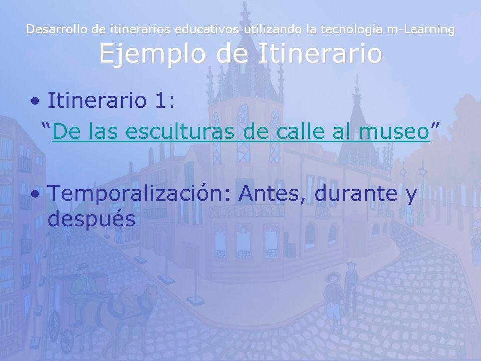 Desarrollo de itinerarios educativos utilizando la tecnología m-Learning Ejemplo de Itinerario Itinerario 1: De las esculturas de calle al museo Tempo