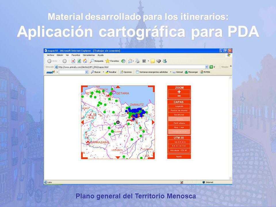 Material desarrollado para los itinerarios: Aplicación cartográfica para PDA Plano general del Territorio Menosca