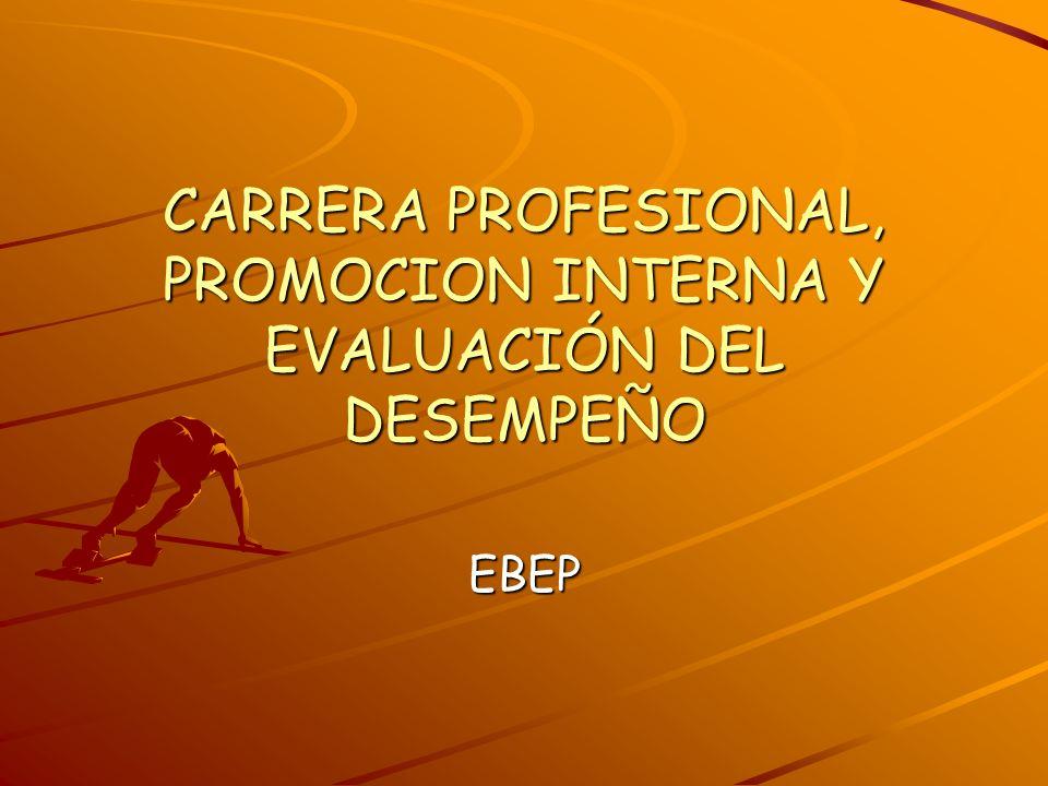 CARRERA PROFESIONAL, PROMOCION INTERNA Y EVALUACIÓN DEL DESEMPEÑO EBEP