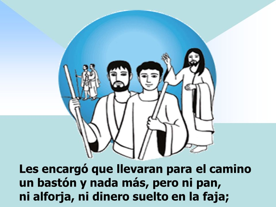 Les encargó que llevaran para el camino un bastón y nada más, pero ni pan, ni alforja, ni dinero suelto en la faja;