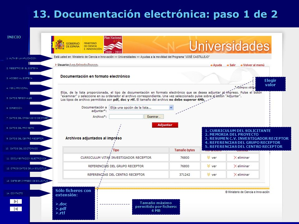 13. Documentación electrónica: paso 1 de 2 Elegir valor 1. CURRICULUM DEL SOLICITANTE 2. MEMORIA DEL PROYECTO 3. RESUMEN C.V. INVESTIGADOR RECEPTOR 4.