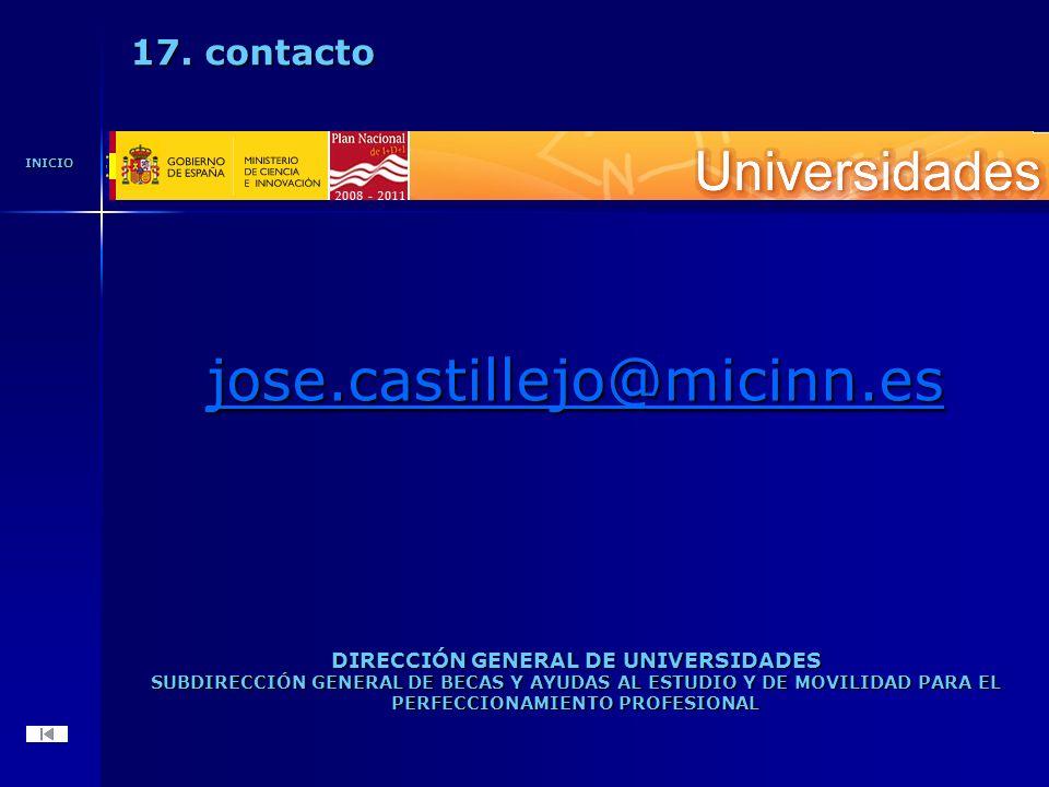 jose.castillejo@micinn.es DIRECCIÓN GENERAL DE UNIVERSIDADES SUBDIRECCIÓN GENERAL DE BECAS Y AYUDAS AL ESTUDIO Y DE MOVILIDAD PARA EL PERFECCIONAMIENTO PROFESIONAL INICIO 17.