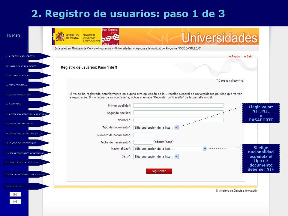 2. Registro de usuarios: paso 1 de 3 Elegir valor: NIF, NIE o PASAPORTE Si elige nacionalidad española el tipo de documento debe ser NIF 14. CONTACTO