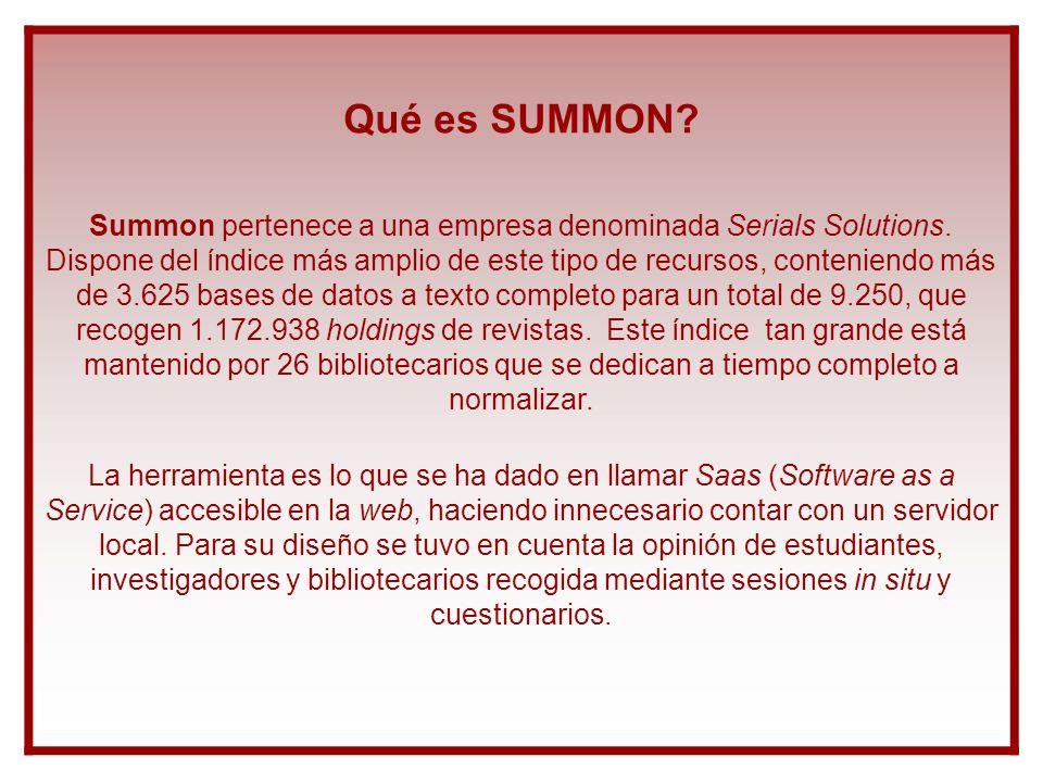 Qué es SUMMON? Summon pertenece a una empresa denominada Serials Solutions. Dispone del índice más amplio de este tipo de recursos, conteniendo más de