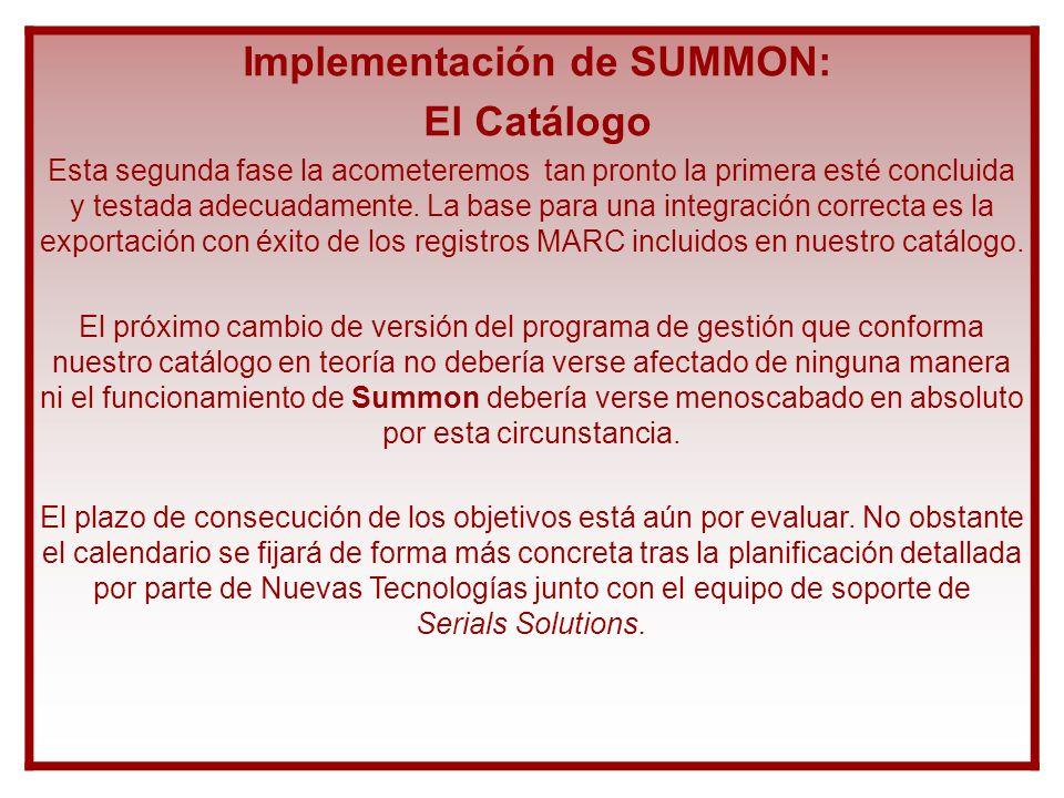 Implementación de SUMMON: El Catálogo Esta segunda fase la acometeremos tan pronto la primera esté concluida y testada adecuadamente. La base para una