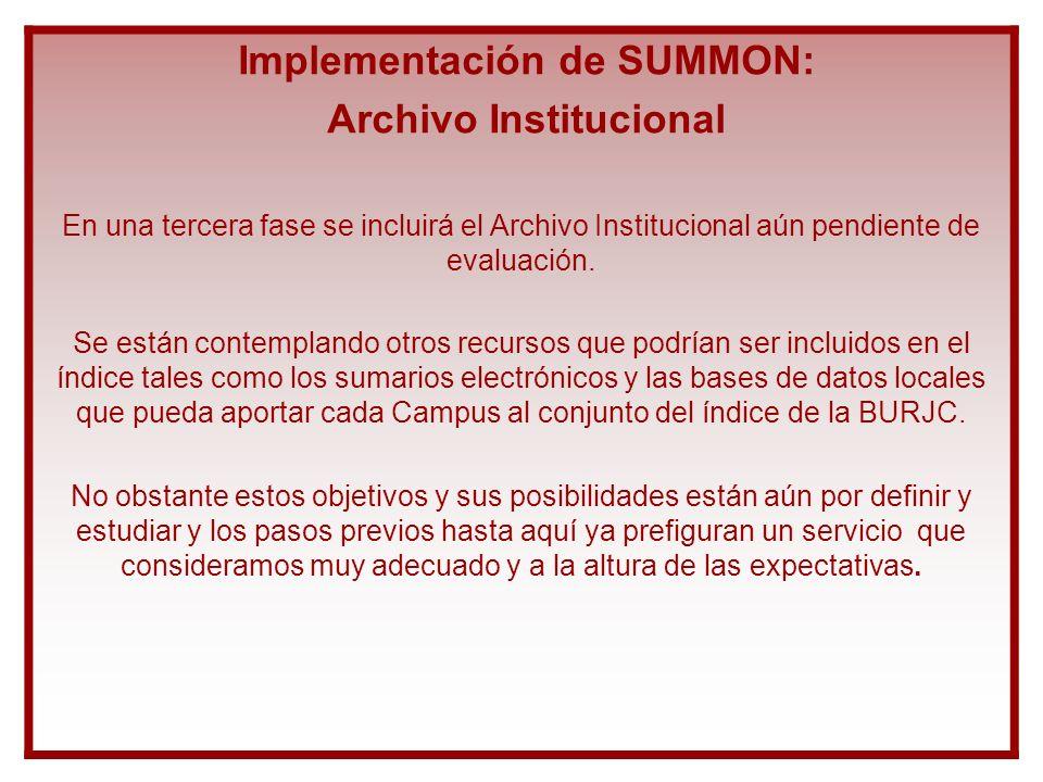 Implementación de SUMMON: Archivo Institucional En una tercera fase se incluirá el Archivo Institucional aún pendiente de evaluación. Se están contemp