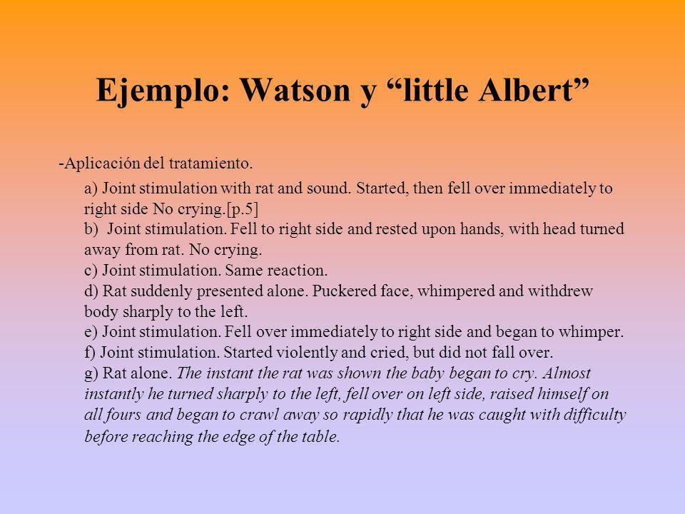 Ejemplo: Watson y little Albert -Aplicación del tratamiento.
