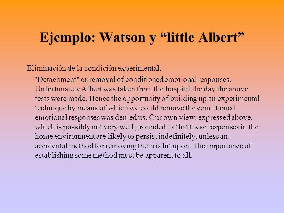 Ejemplo: Watson y little Albert -Eliminación de la condición experimental.