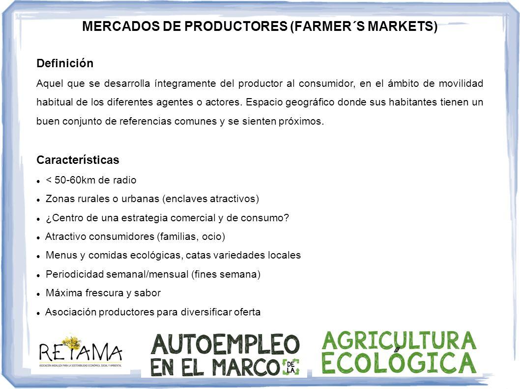 MERCADOS DE PRODUCTORES (FARMER´S MARKETS) Definición Aquel que se desarrolla íntegramente del productor al consumidor, en el ámbito de movilidad habi