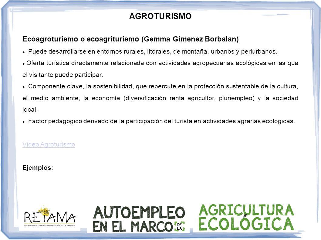 AGROTURISMO Ecoagroturismo o ecoagriturismo (Gemma Gimenez Borbalan) Puede desarrollarse en entornos rurales, litorales, de montaña, urbanos y periurb