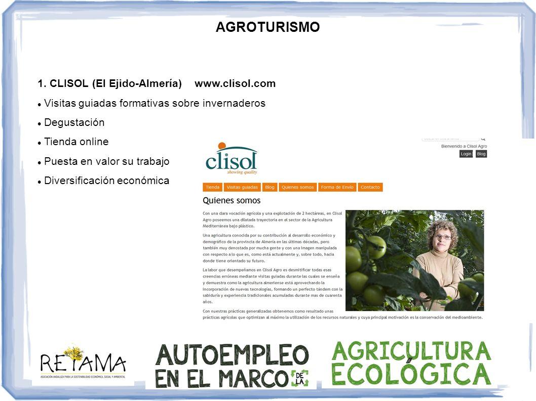 AGROTURISMO 1. CLISOL (El Ejido-Almería) www.clisol.com Visitas guiadas formativas sobre invernaderos Degustación Tienda online Puesta en valor su tra