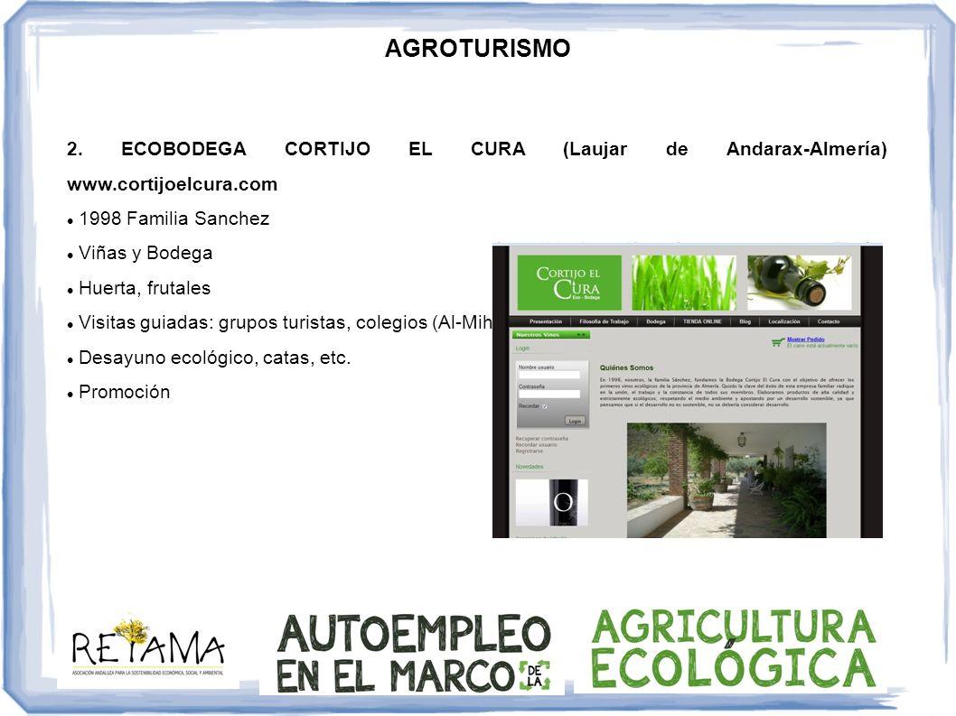 AGROTURISMO 2. ECOBODEGA CORTIJO EL CURA (Laujar de Andarax-Almería) www.cortijoelcura.com 1998 Familia Sanchez Viñas y Bodega Huerta, frutales Visita