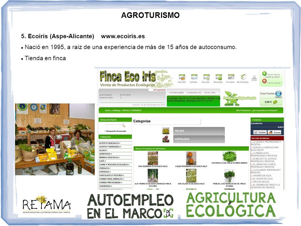 AGROTURISMO 5. Ecoiris (Aspe-Alicante) www.ecoiris.es Nació en 1995, a raiz de una experiencia de más de 15 años de autoconsumo. Tienda en finca