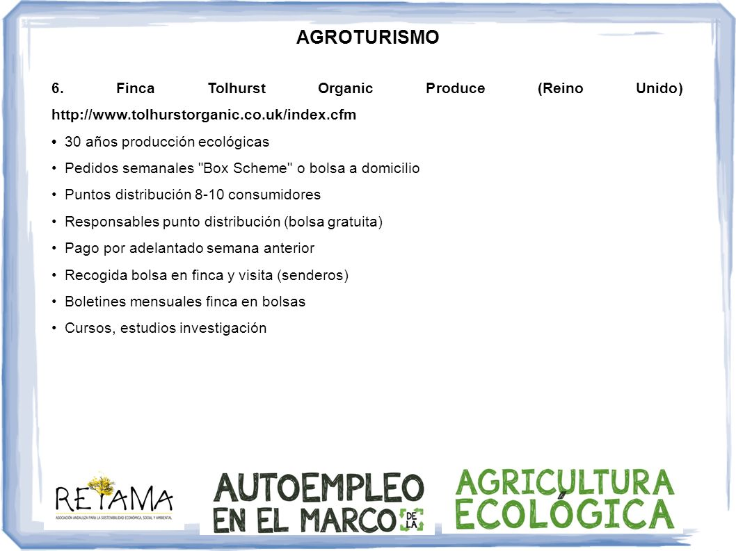 AGROTURISMO 6. Finca Tolhurst Organic Produce (Reino Unido) http://www.tolhurstorganic.co.uk/index.cfm 30 años producción ecológicas Pedidos semanales