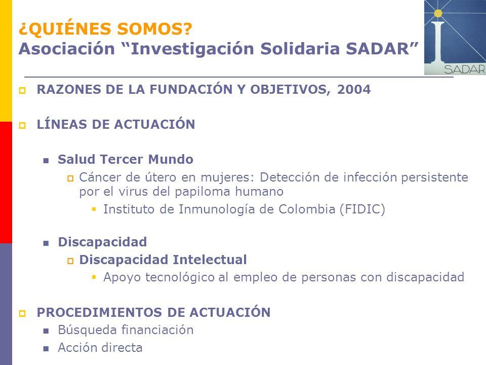 ¿QUIÉNES SOMOS? Asociación Investigación Solidaria SADAR RAZONES DE LA FUNDACIÓN Y OBJETIVOS, 2004 LÍNEAS DE ACTUACIÓN Salud Tercer Mundo Cáncer de út