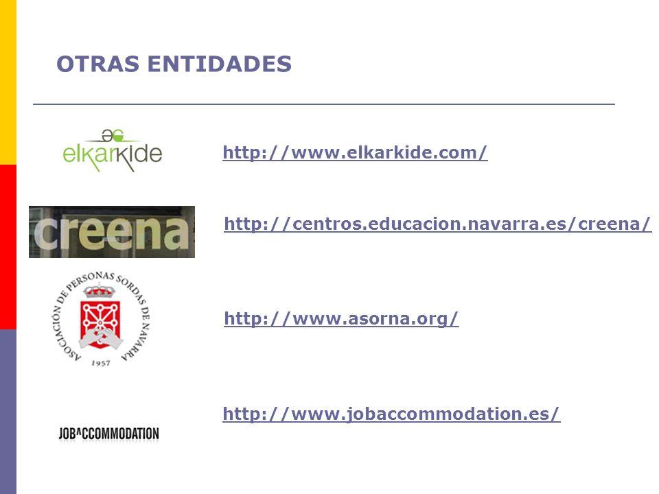 http://www.elkarkide.com/ http://centros.educacion.navarra.es/creena/ http://www.asorna.org/ http://www.jobaccommodation.es/ OTRAS ENTIDADES