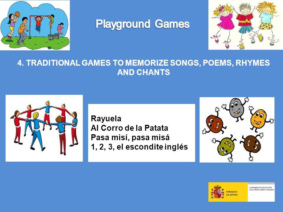4. TRADITIONAL GAMES TO MEMORIZE SONGS, POEMS, RHYMES AND CHANTS Rayuela Al Corro de la Patata Pasa misí, pasa misá 1, 2, 3, el escondite inglés