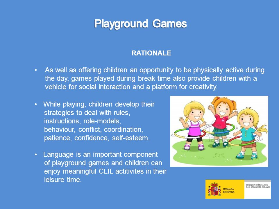 Games should be INCLUSIVE Games should promote TEAM-WORK Games should encourage PHYSICAL ACTIVITY Games should improve ATTENTION Games should increase MOTIVATION Games should be FUN to play!