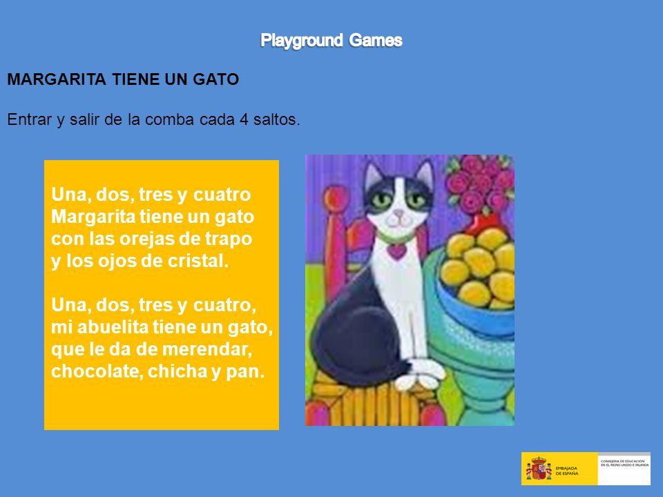 Una, dos, tres y cuatro Margarita tiene un gato con las orejas de trapo y los ojos de cristal. Una, dos, tres y cuatro, mi abuelita tiene un gato, que