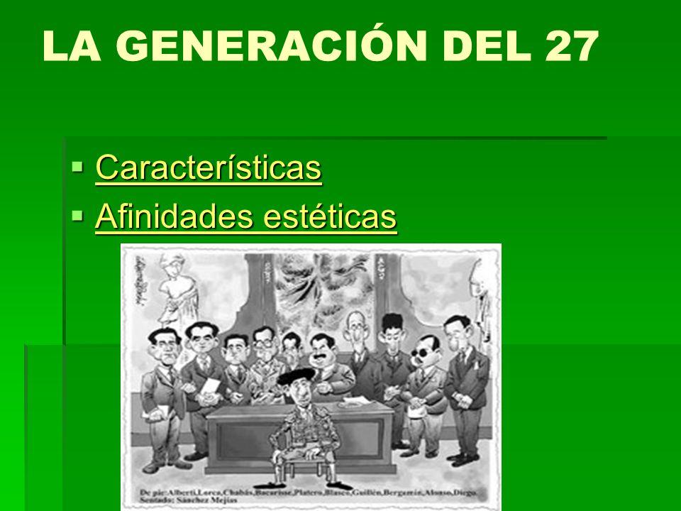 Profesor Vicente Morales Ayllón LA GENERACIÓN DEL 27 Características Características Características Afinidades estéticas Afinidades estéticas Afinida