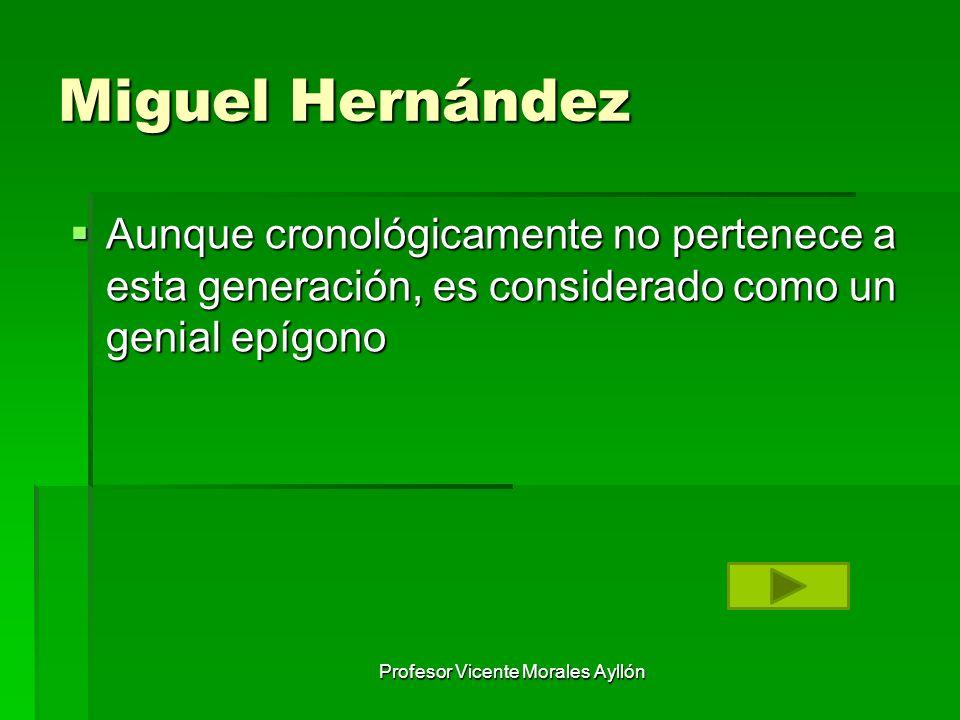 Miguel Hernández Aunque cronológicamente no pertenece a esta generación, es considerado como un genial epígono Aunque cronológicamente no pertenece a