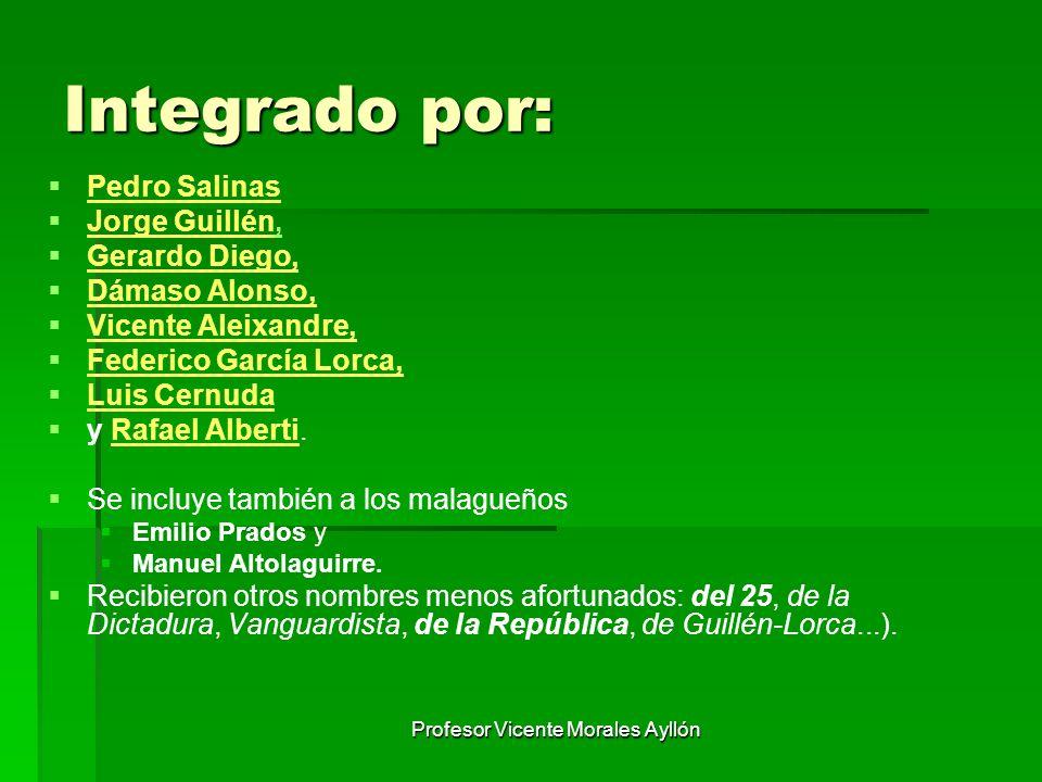 Profesor Vicente Morales Ayllón Integrado por: Pedro Salinas Jorge Guillén, Jorge Guillén, Gerardo Diego, Dámaso Alonso, Vicente Aleixandre, Federico