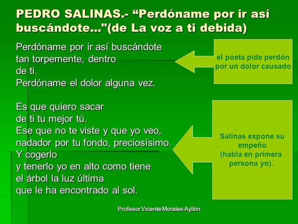 Profesor Vicente Morales Ayllón PEDRO SALINAS.- Perdóname por ir así buscándote...