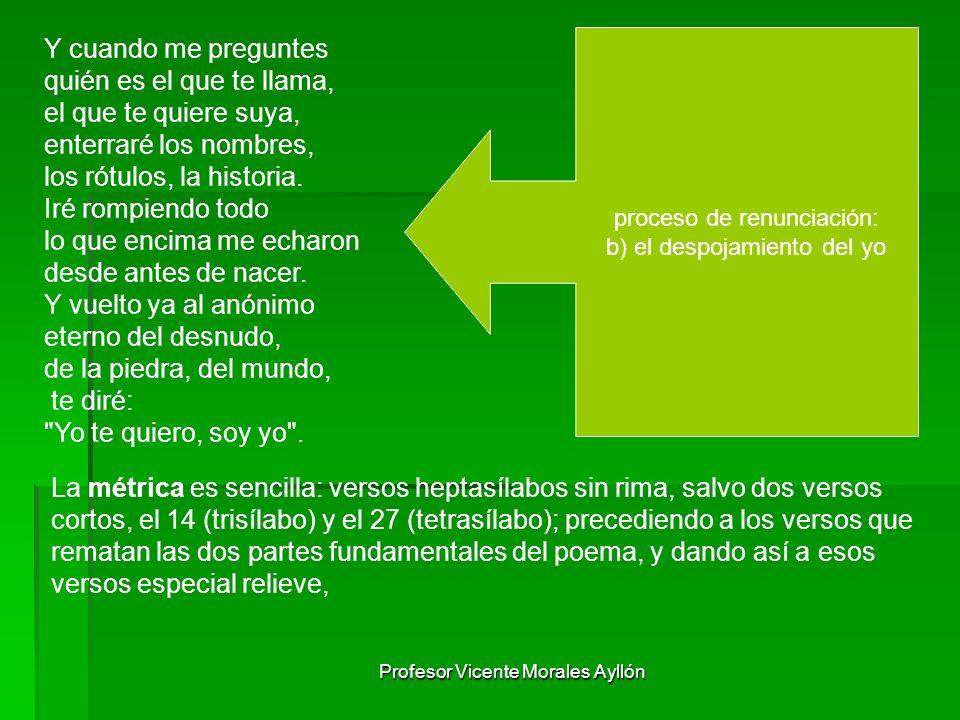 Profesor Vicente Morales Ayllón Y cuando me preguntes quién es el que te llama, el que te quiere suya, enterraré los nombres, los rótulos, la historia