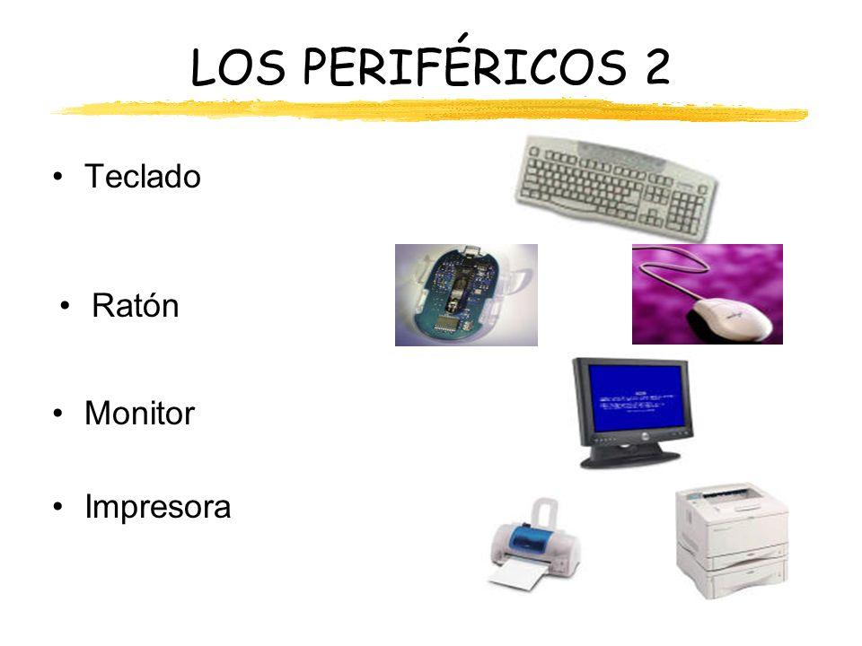LOS PERIFÉRICOS 2 Teclado Ratón Monitor Impresora