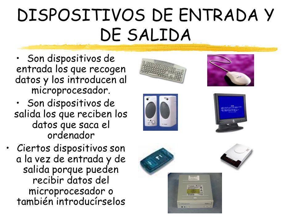 DISPOSITIVOS DE ENTRADA Y DE SALIDA Son dispositivos de entrada los que recogen datos y los introducen al microprocesador. Son dispositivos de salida