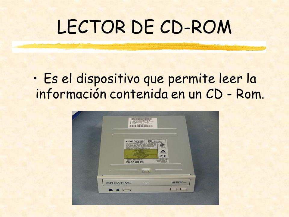 LECTOR DE CD-ROM Es el dispositivo que permite leer la información contenida en un CD - Rom.