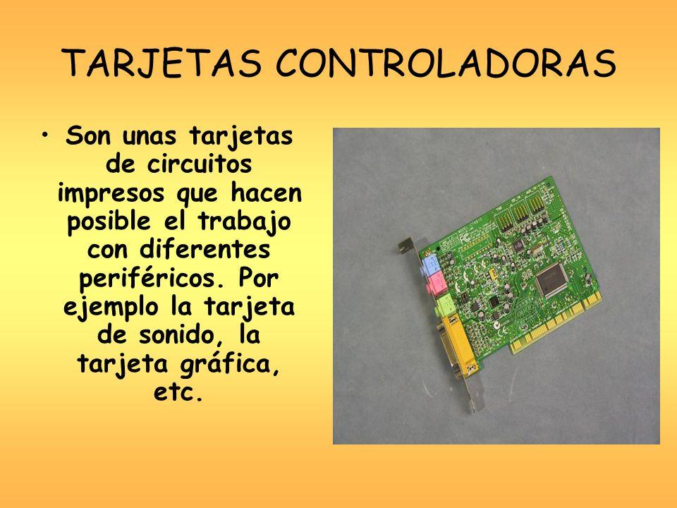 TARJETAS CONTROLADORAS Son unas tarjetas de circuitos impresos que hacen posible el trabajo con diferentes periféricos. Por ejemplo la tarjeta de soni