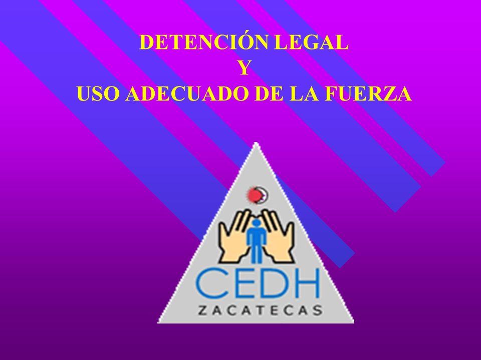 DETENCIÓN LEGAL Y USO ADECUADO DE LA FUERZA