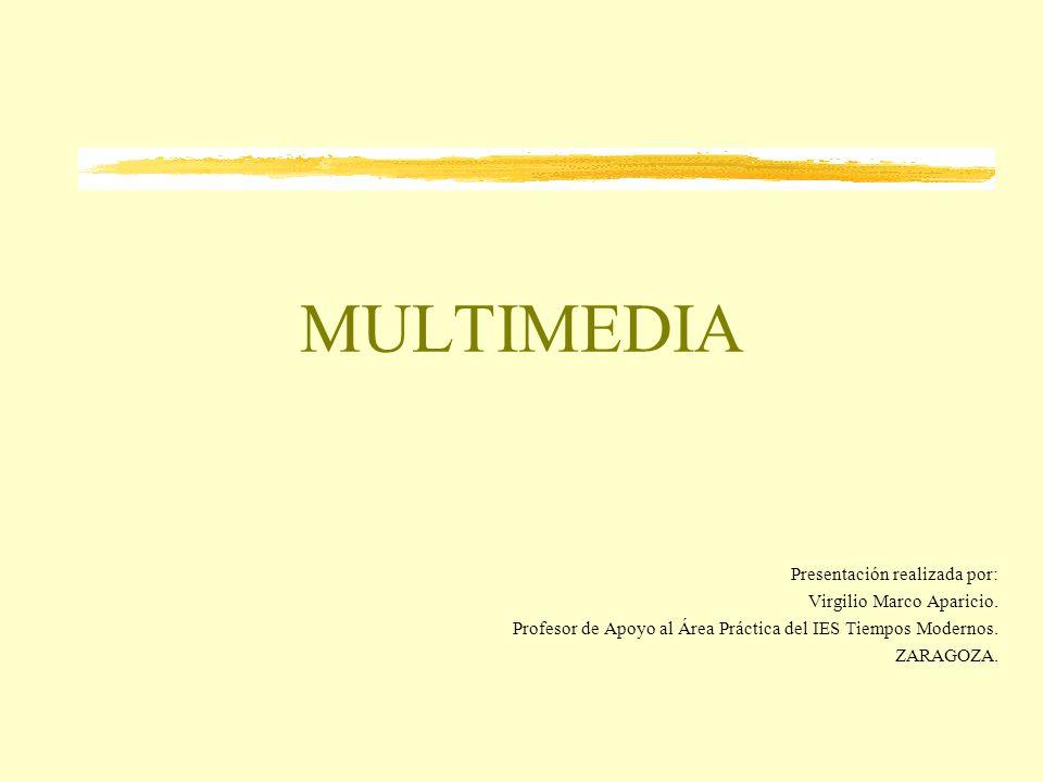 MULTIMEDIA Presentación realizada por: Virgilio Marco Aparicio. Profesor de Apoyo al Área Práctica del IES Tiempos Modernos. ZARAGOZA.