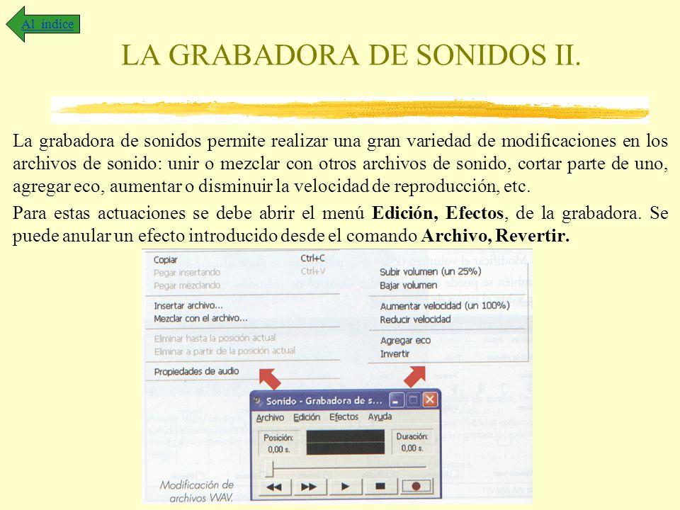 LA GRABADORA DE SONIDOS II. La grabadora de sonidos permite realizar una gran variedad de modificaciones en los archivos de sonido: unir o mezclar con