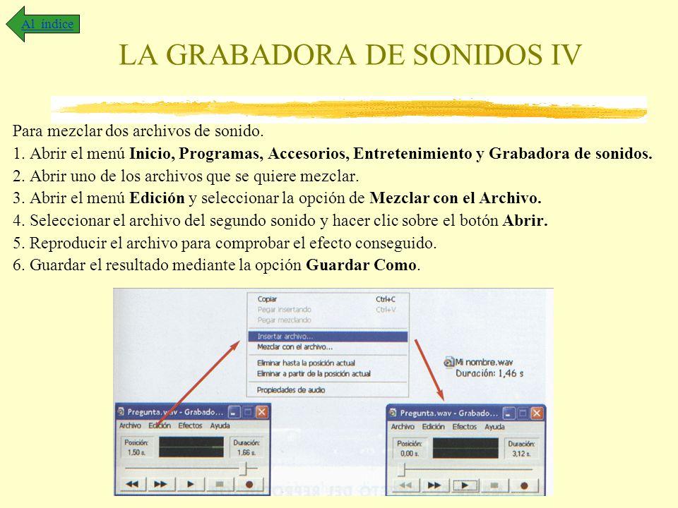 LA GRABADORA DE SONIDOS IV Para mezclar dos archivos de sonido. 1. Abrir el menú Inicio, Programas, Accesorios, Entretenimiento y Grabadora de sonidos