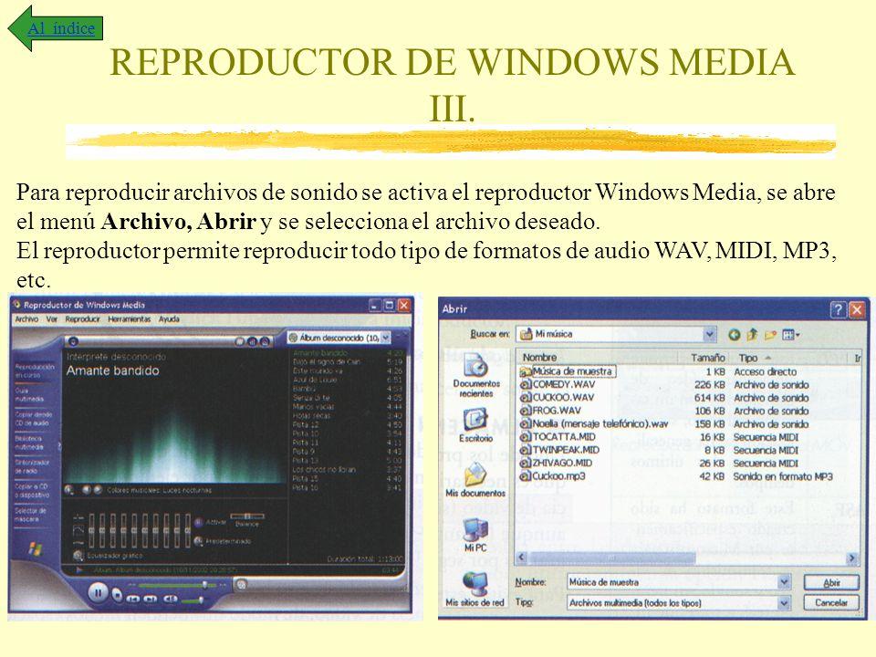 REPRODUCTOR DE WINDOWS MEDIA III. Al índice Para reproducir archivos de sonido se activa el reproductor Windows Media, se abre el menú Archivo, Abrir