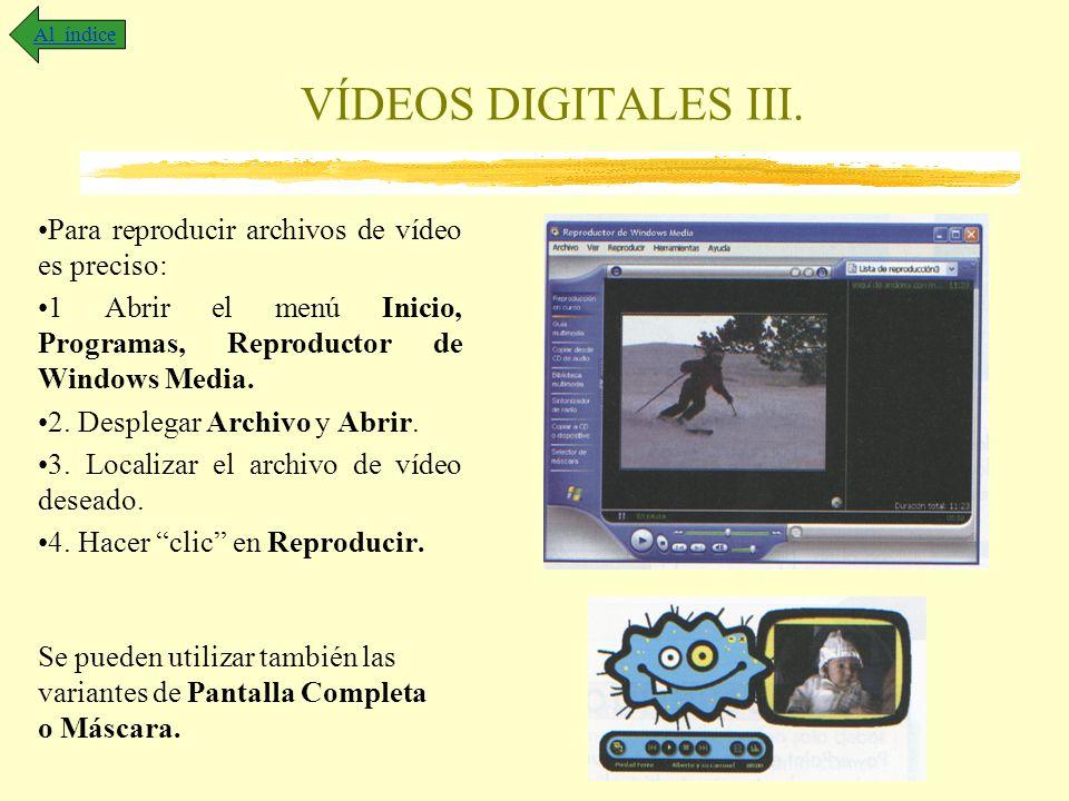 VÍDEOS DIGITALES III. Para reproducir archivos de vídeo es preciso: 1 Abrir el menú Inicio, Programas, Reproductor de Windows Media. 2. Desplegar Arch